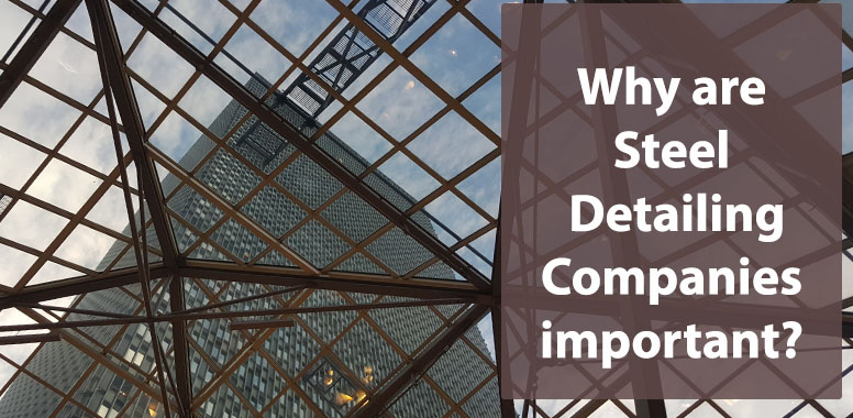 Why are Steel Detailing Companies important?